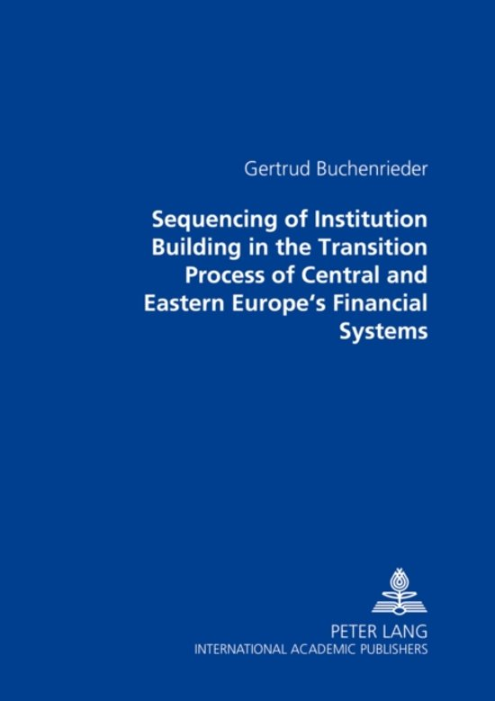 Sequencing of Institution Building in the Transition Process of Central and Eastern Europe's Financial Systems