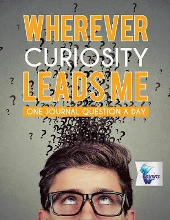 Wherever Curiosity Leads Me One Journal Question a Day
