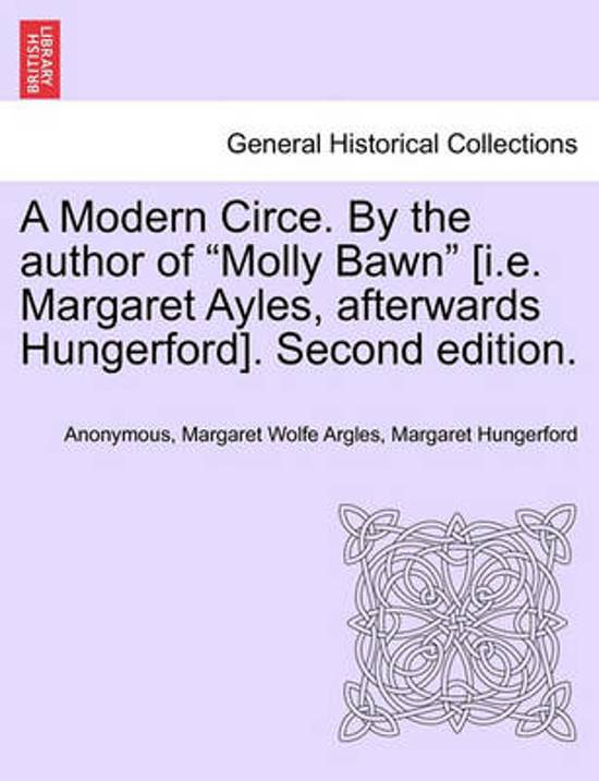 A Modern Circe. by the Author of Molly Bawn [I.E. Margaret Ayles, Afterwards Hungerford]. Second Edition.