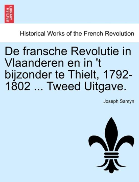 De fransche revolutie in Vlaanderen en in 't bijzonder te thielt, 1792-1802 ... tweed uitgave. - Joseph Samyn pdf epub
