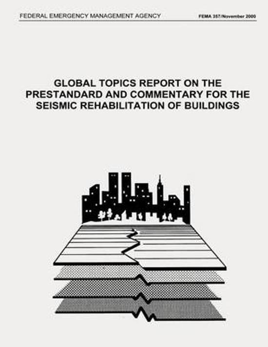 Global Topics Report on the Prestandard and Commentary for the Seismic Rehabilitation of Buildings (Fema 357 / November 2000)