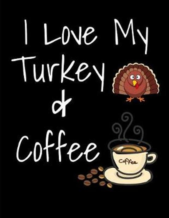 I Love My Turkey And Coffee Thanksgiving Notebook Journal 150 Page College Ruled Pages 8.5 X 11