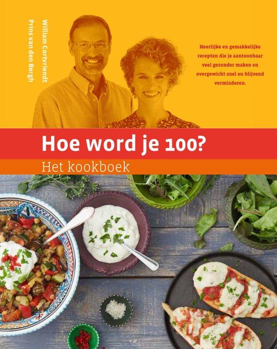Boek cover Hoe word je 100? - kookboek van William Cortvriendt (Hardcover)