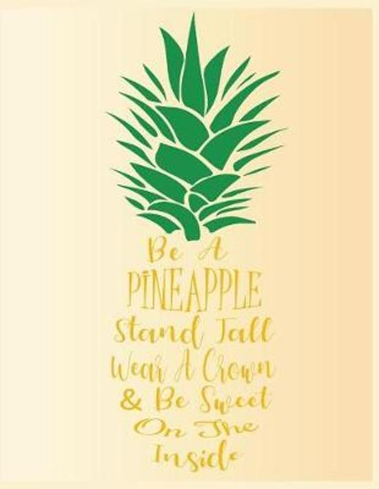Be A Pineapple Stand Tall Wear A Crown & Be Sweet On The Inside
