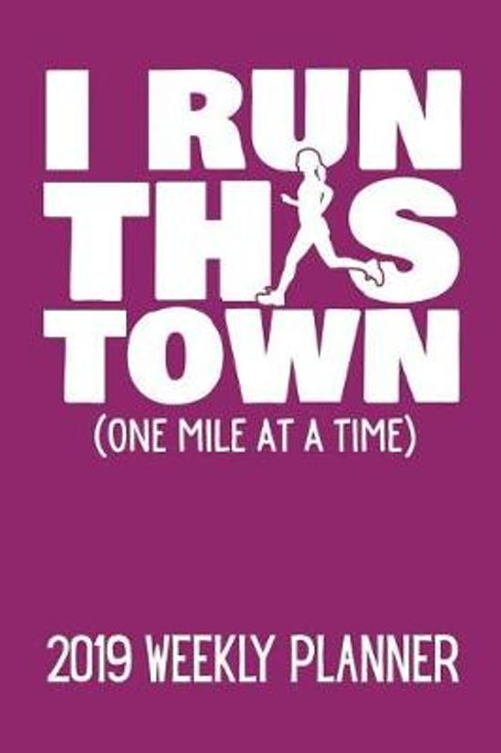 I Run This Town (One Mile at a Time) 2019 Weekly Planner