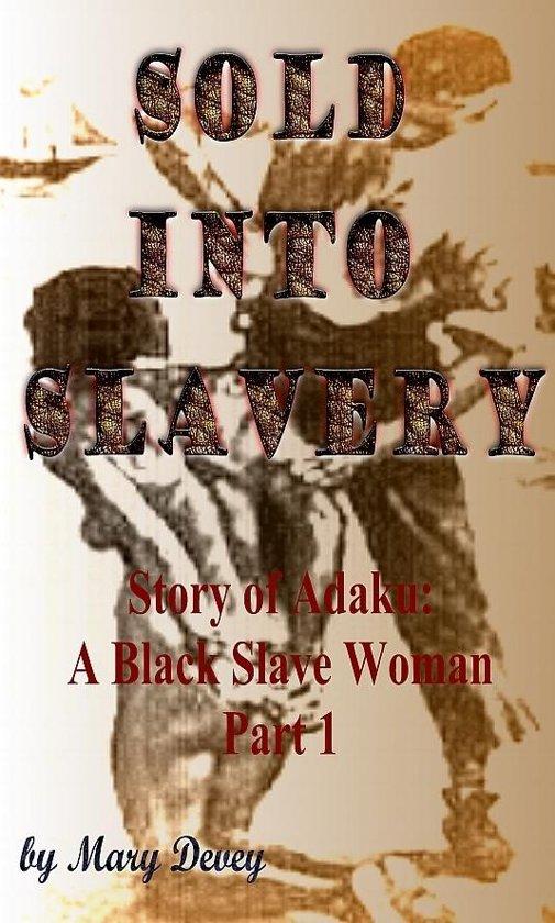 Sold into Slavery: The Story of Adaku, A Black Slave Woman Part I