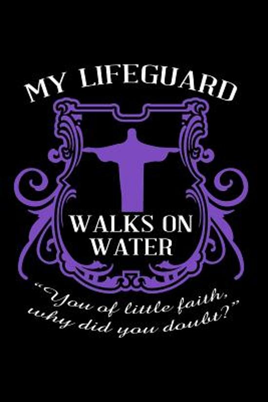 My Lifeguard Walks on Water ?you of Little Faith, Why Did You Doubt