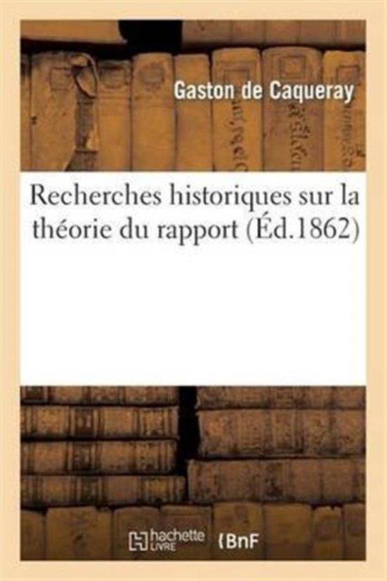 Recherches Historiques Sur La Th�orie Du Rapport