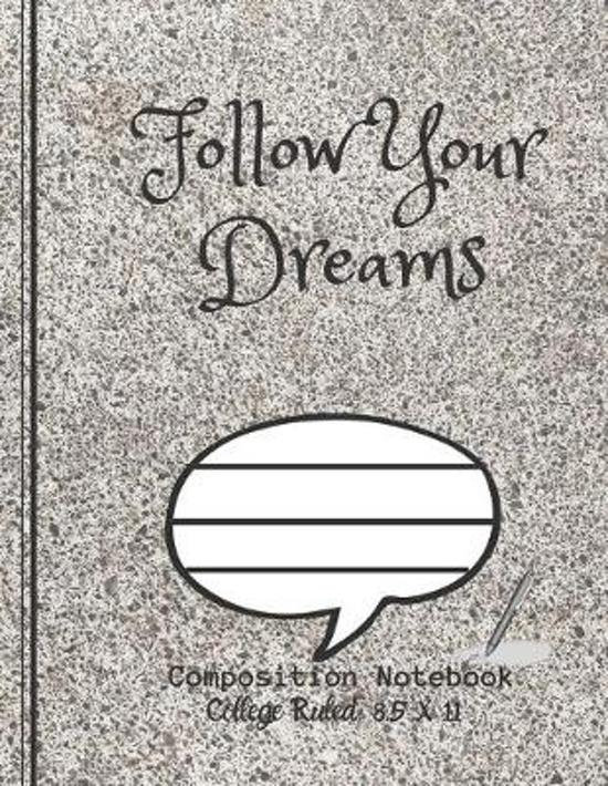 Follow Your Dreams Composition Notebook - College Ruled, 8.5 x 11: NOTEBOOK - NOTE PAD- JOURNAL, 120 Pages, soft Cover, Easy Keep WORKBOOK Students, K