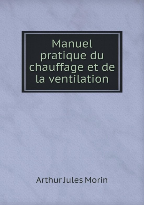 Manuel Pratique Du Chauffage Et de la Ventilation