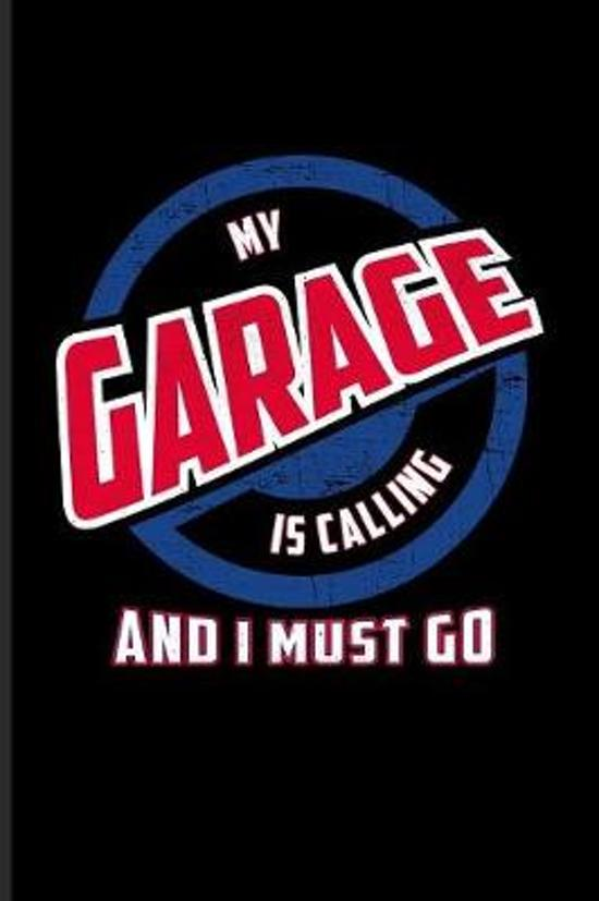 My Garage Is Calling And I Must Go: Funny Car Quotes Journal For Mechanics, Automobiles, Engine And Racing Fans - 6x9 - 100 Blank Graph Paper Pages
