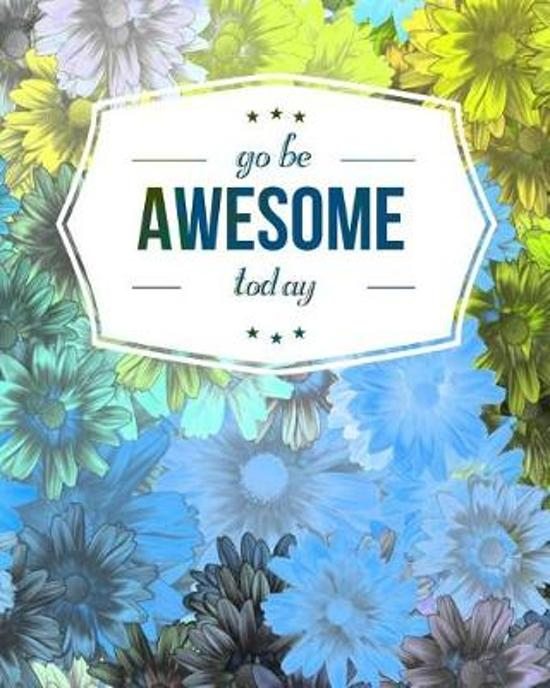 Go Be Awesome Today