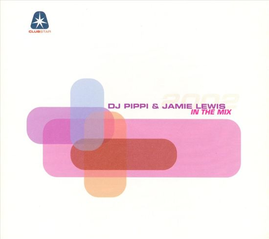 Dj Pippi & Jamie Lewis In The Mix 2002 -W/Ian Pooley/Modjo/Papacha/Sumo/John