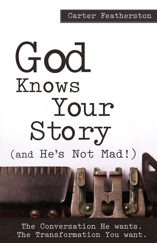 God Knows Your Story..(And He's Not Mad!)