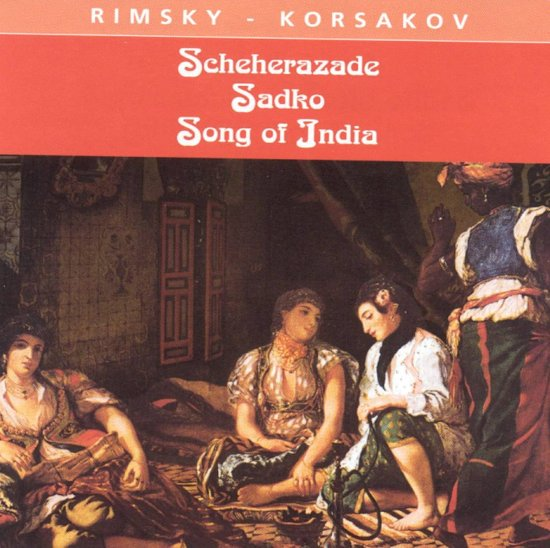 Rimsky-Korsakov: Scheherazade; Sadko; Song of India