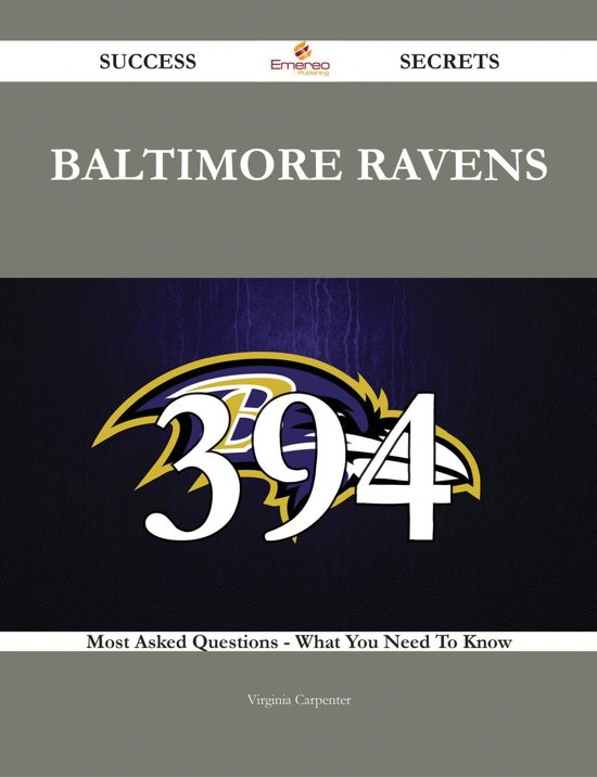 Baltimore Ravens 394 Success Secrets - 394 Most Asked Questions On Baltimore Ravens - What You Need To Know