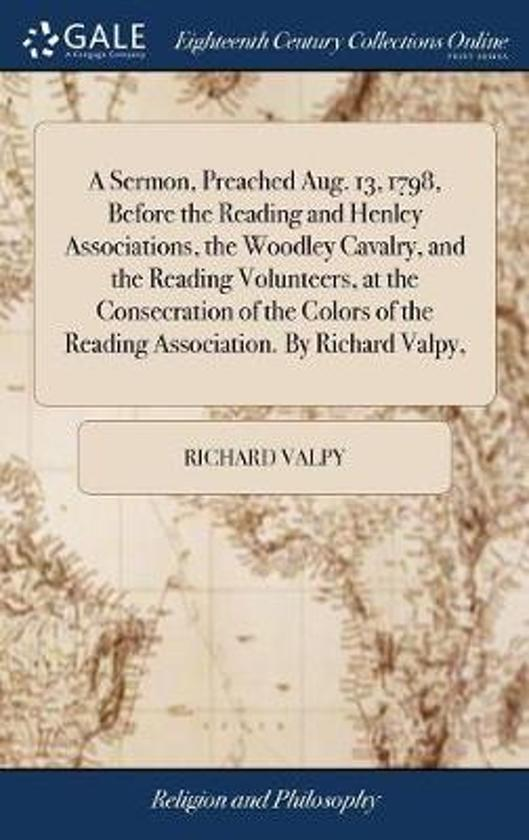 Boek cover A Sermon, Preached Aug. 13, 1798, Before the Reading and Henley Associations, the Woodley Cavalry, and the Reading Volunteers, at the Consecration of the Colors of the Reading Association. by Richard Valpy, van Richard Valpy (Hardcover)