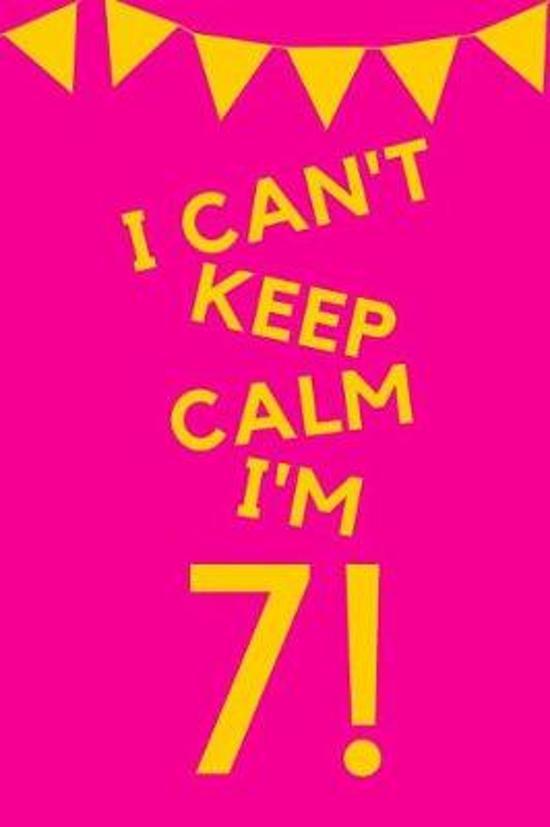 I Can't Keep Calm I'm 7!