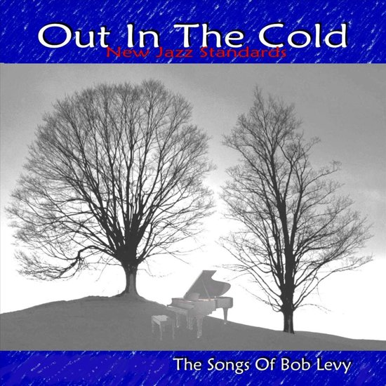 Out in the Cold New Jazz Standards: The Songs of Bob Levy