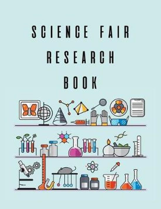 Science Fair Research Notebook: Scientific Project Journal, Lab Tracker and Record Book