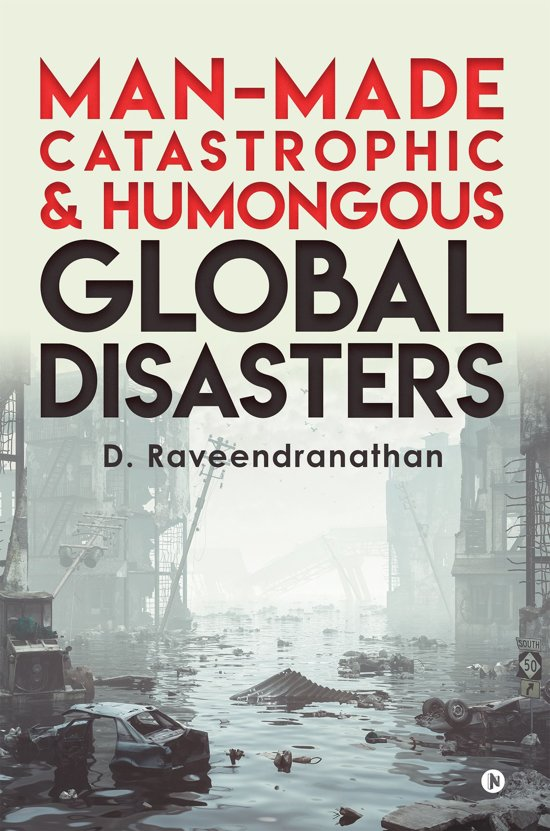 Man-Made Catastrophic and Humongous Global Disasters