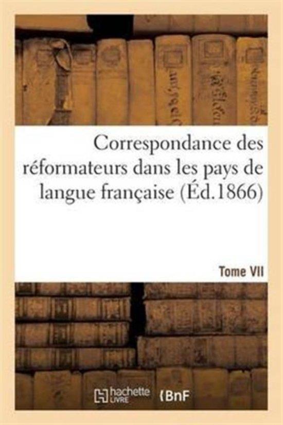 Correspondance Des R formateurs Dans Les Pays de Langue Fran aise.Tome VII. 1541-1542