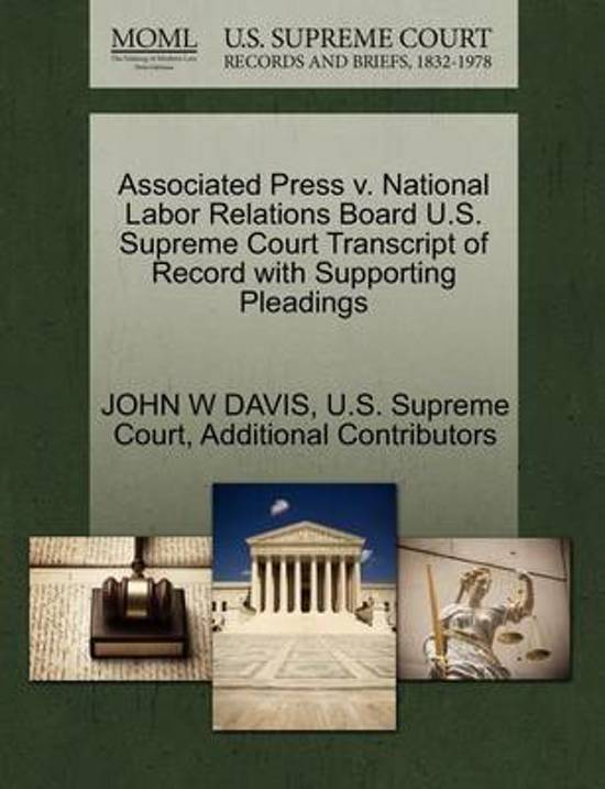 Associated Press V. National Labor Relations Board U.S. Supreme Court Transcript of Record with Supporting Pleadings