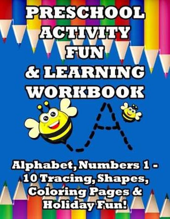 Preschool Activity Fun & Learning Workbook: Alphabet, Numbers 1 - 10 Tracing, Shapes, Coloring Pages & Holiday Fun!
