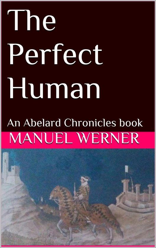 The Perfect Human: An Abelard Chronicles Book