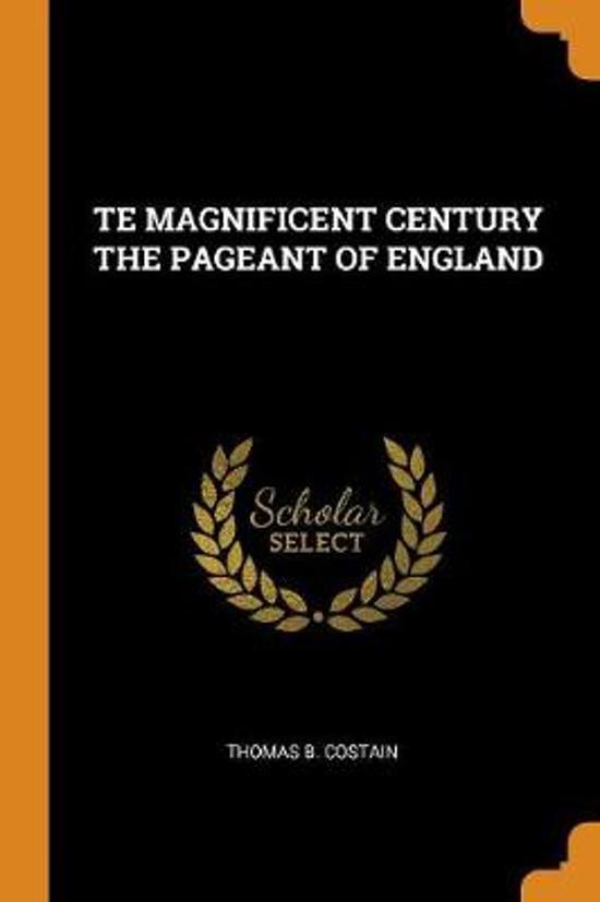 Te Magnificent Century the Pageant of England