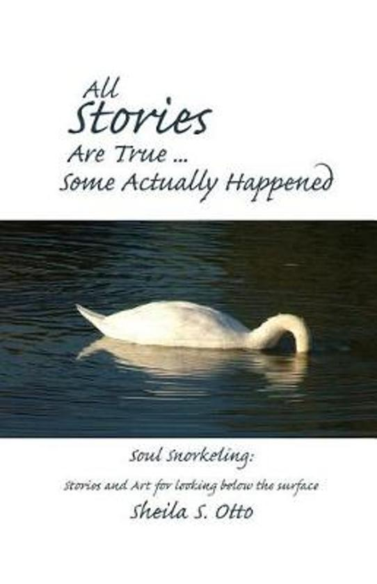 All Stories Are True ... Some Actually Happened