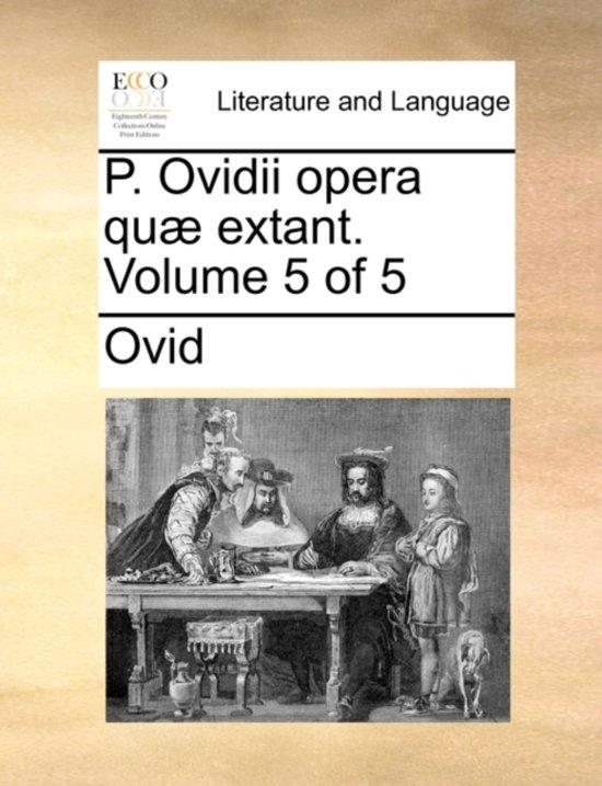 P. Ovidii Opera Qu Extant. Volume 5 of 5