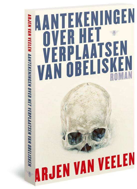 Boek cover Aantekeningen over het verplaatsen van obelisken van Arjen van Veelen (Paperback)