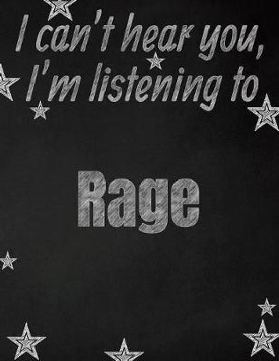 I can't hear you, I'm listening to Rage creative writing lined notebook: Promoting band fandom and music creativity through writing...one day at a tim
