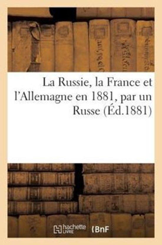 La Russie, La France Et l'Allemagne En 1881, Par Un Russe