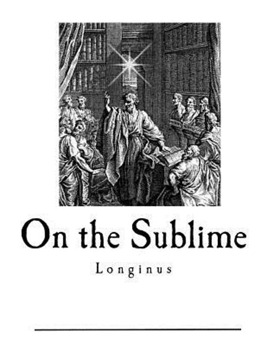 on the sublime by longinus In chapter 39 of on the sublime longinus declines to discuss the role of emotion, which he has characterized as one source of greatness or sublimity in writing.