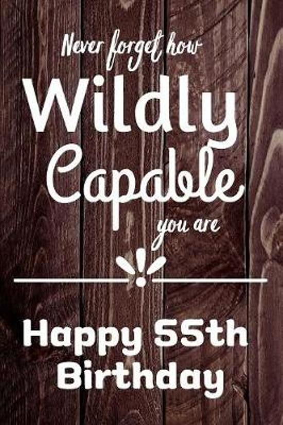 Never Forget How Wildly Capable You Are Happy 55th Birthday: Cute Encouragement 55th Birthday Card Quote Pun Journal / Notebook / Diary / Greetings /