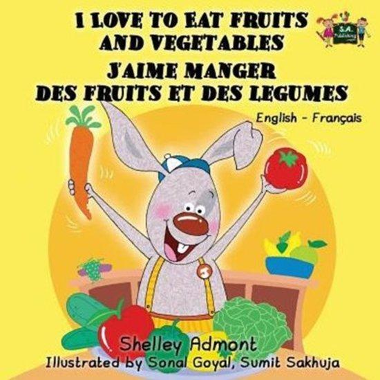 I Love to Eat Fruits and Vegetables J'aime manger des fruits et des legumes