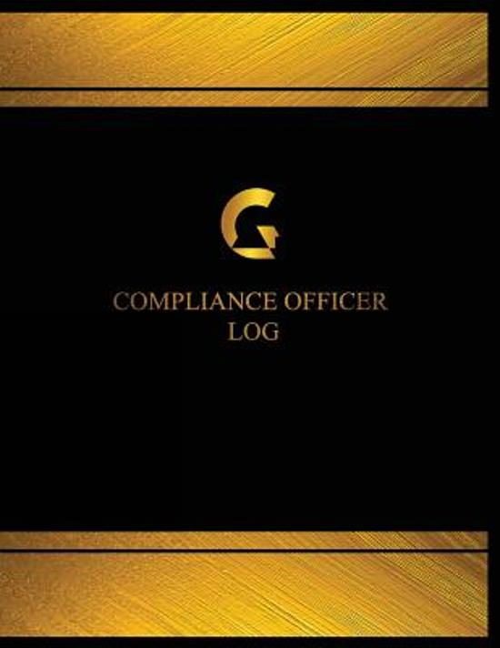 Compliance Officer Log (Log Book, Journal - 125 Pgs, 8.5 X 11 Inches)