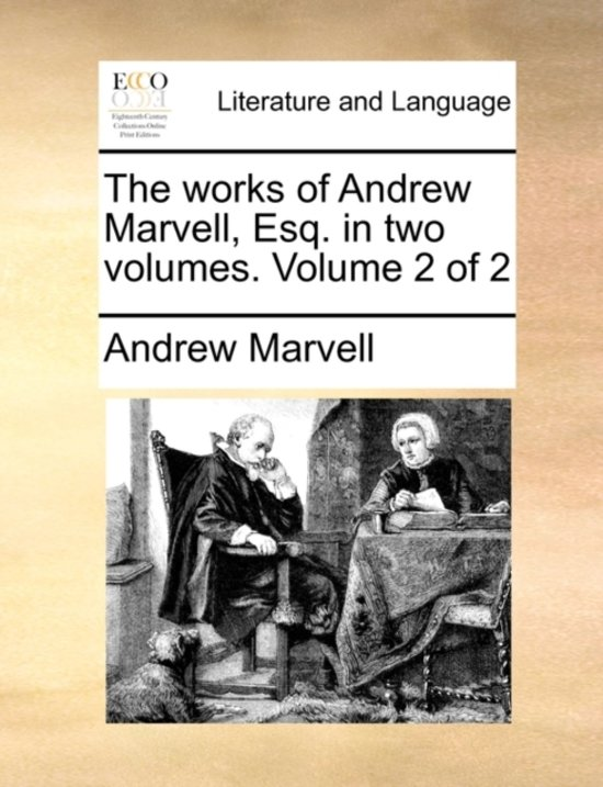 The Works of Andrew Marvell, Esq. in Two Volumes. Volume 2 of 2