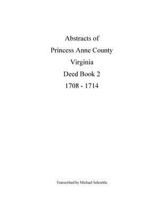 Abstracts of Princess Anne County Virginia Deed Book 2, 1708 - 1714