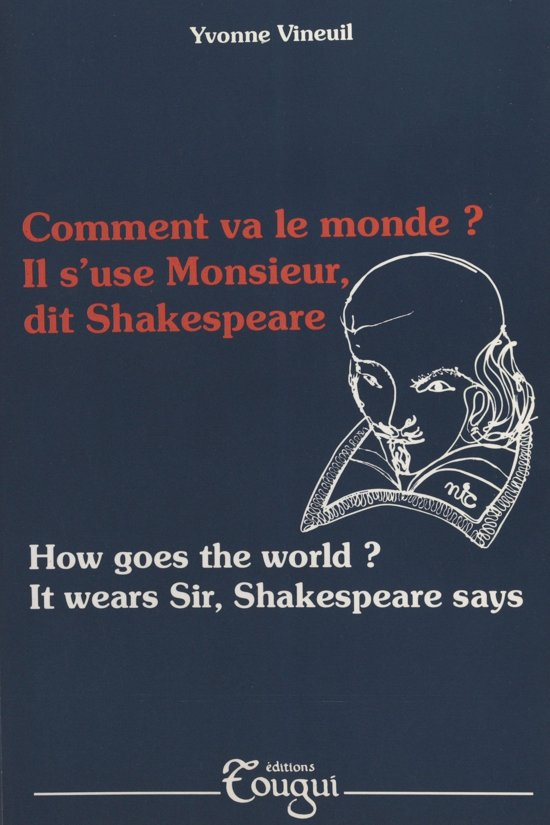 Comment va le monde ? Il s'use Monsieur, dit Shakespeare (How goes the world ? It wears Sir, Shakespeare says)