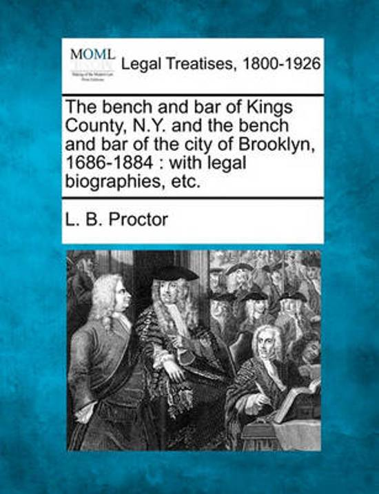 The Bench and Bar of Kings County, N.Y. and the Bench and Bar of the City of Brooklyn, 1686-1884