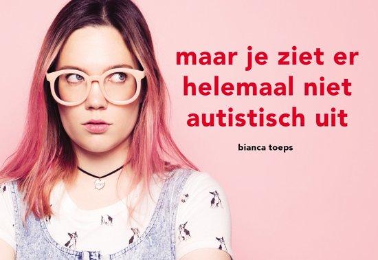 Boek cover Maar je ziet er helemaal niet autistisch uit van Bianca Toeps