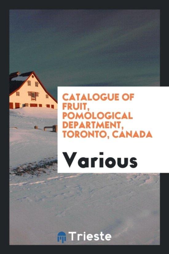 Catalogue of Fruit, Pomological Department, Toronto, Canada
