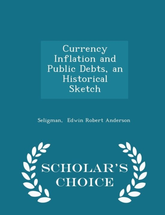 Currency Inflation and Public Debts, an Historical Sketch - Scholar's Choice Edition