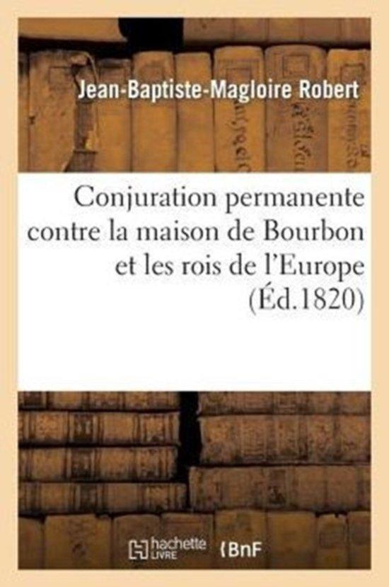 Conjuration Permanente Contre La Maison de Bourbon Et Les Rois de l'Europe, Depuis Le Ministre