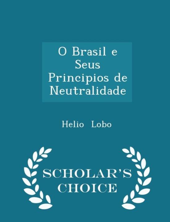 O Brasil E Seus Principios de Neutralidade - Scholar's Choice Edition