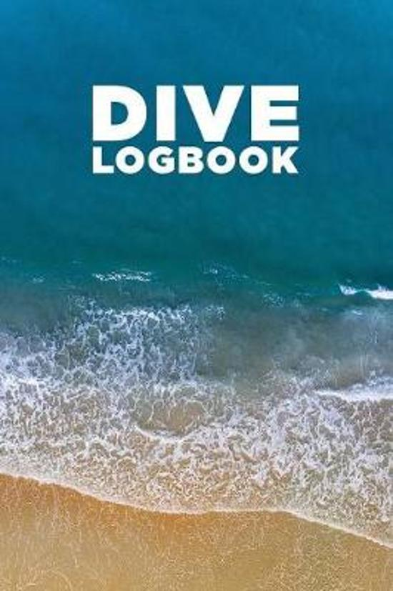 Dive Logbook: Scuba Diving Logbook for Beginner, Intermediate, and Experienced Divers - Dive Journal for Training, Certification and