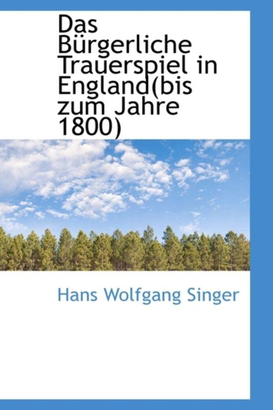 Das B Rgerliche Trauerspiel in England(bis Zum Jahre 1800)